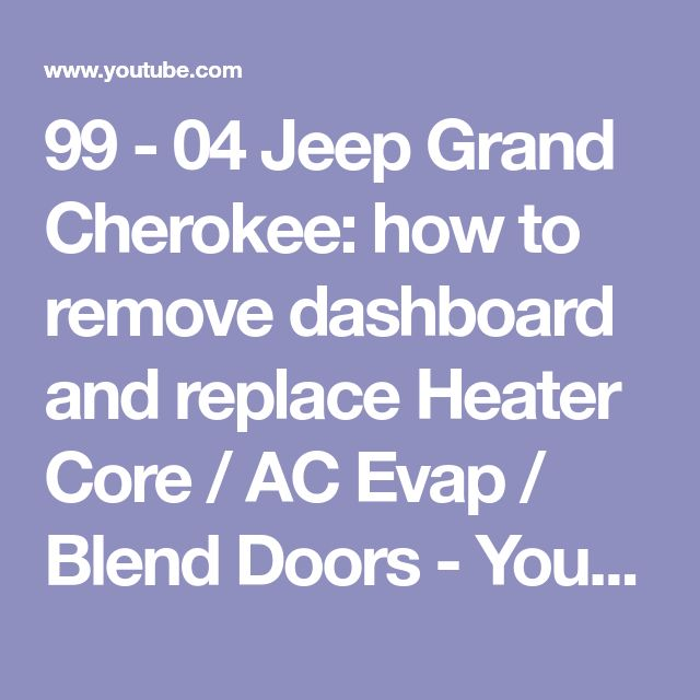 99 04 Jeep Grand Cherokee How To Remove Dashboard And Replace Heater Core Ac Evap Blend Doors Youtube 04 Jeep Grand Cherokee Jeep Grand Cherokee Jeep