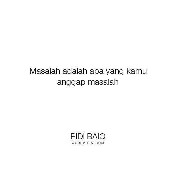 """Pidi Baiq - """"Masalah adalah apa yang kamu anggap masalah"""". humor, inspirational"""