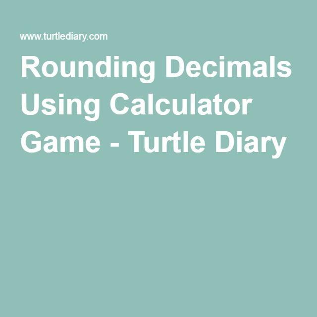 Rounding Decimals Using Calculator Game - Turtle Diary
