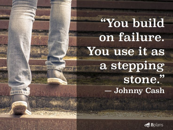 """You build on failure. You use it as a stepping stone."" — Johnny Cash"