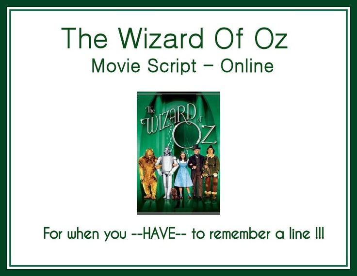 The Wizard of OZ ... Movie script !!!  YEAH !!!!!!!!!!!!