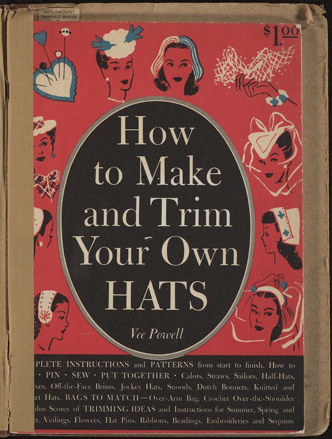 Online copy of How to make and trim your own hats  ([1944]) (pdf is not the whole book but you can scroll through all the pages online).