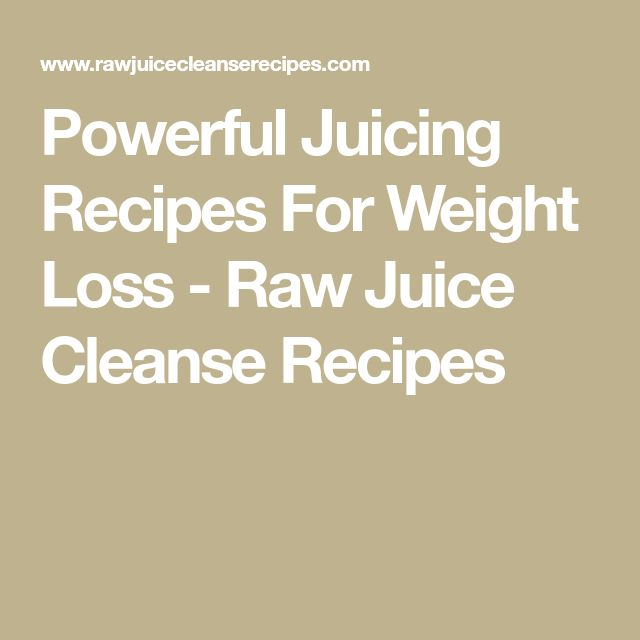 Powerful Juicing Recipes For Weight Loss - Raw Juice Cleanse Recipes