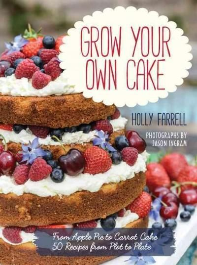 The veg plot and fruit garden are the new starting points for the healthiest, best cakes - and with this book you can grow and bake 50 of the tastiest cakes with most of the ingredients not far from y