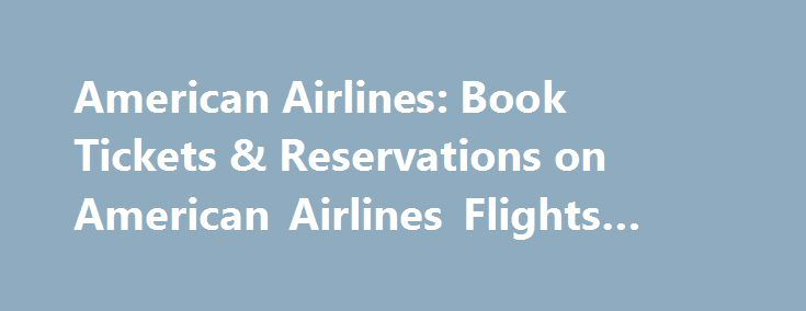 American Airlines: Book Tickets & Reservations on American Airlines Flights #flight #airlines http://flight.remmont.com/american-airlines-book-tickets-reservations-on-american-airlines-flights-flight-airlines-2/  #flight airlines # American Airlines Reservations Looking for American Airlines Tickets Airfares? Expedia.com is here to offer you information concerning the US Airways and American Airlines 2013 merger. With this... Read more >