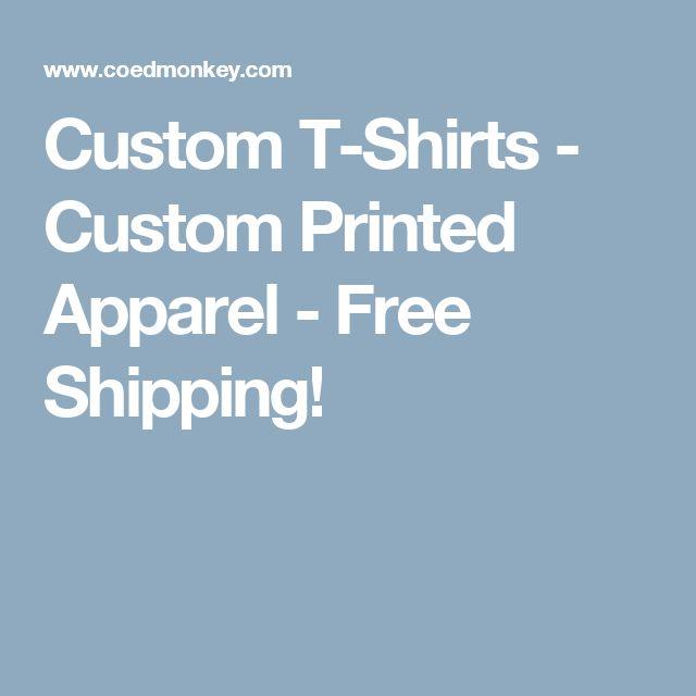 Custom T-Shirts - Custom Printed Apparel - Free Shipping!