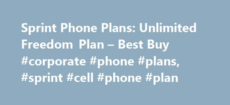 Sprint Phone Plans: Unlimited Freedom Plan – Best Buy #corporate #phone #plans, #sprint #cell #phone #plan http://nashville.nef2.com/sprint-phone-plans-unlimited-freedom-plan-best-buy-corporate-phone-plans-sprint-cell-phone-plan/  # Products Appliances TV Home Theater Computers Tablets Cameras Camcorders Cell Phones Audio Video Games Movies Music Car Electronics GPS Wearable Technology Health, Fitness Beauty Home, Garage Office Smart Home Drones, Toys Collectibles Deals Services Sprint Phone…