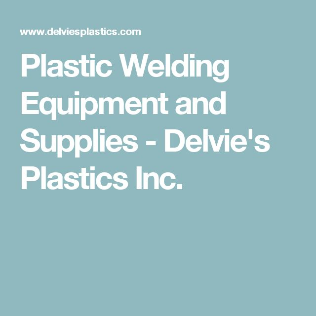Plastic Welding Equipment and Supplies - Delvie's Plastics Inc.
