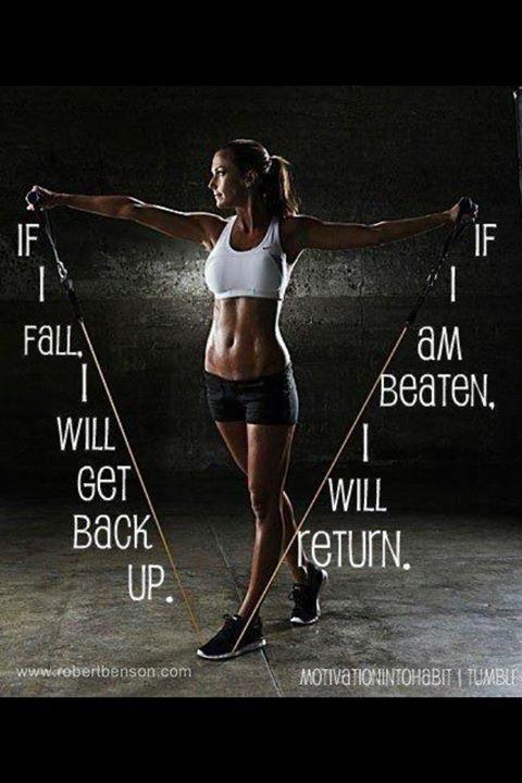 If I fall I will get back up, if I am beaten I will return.