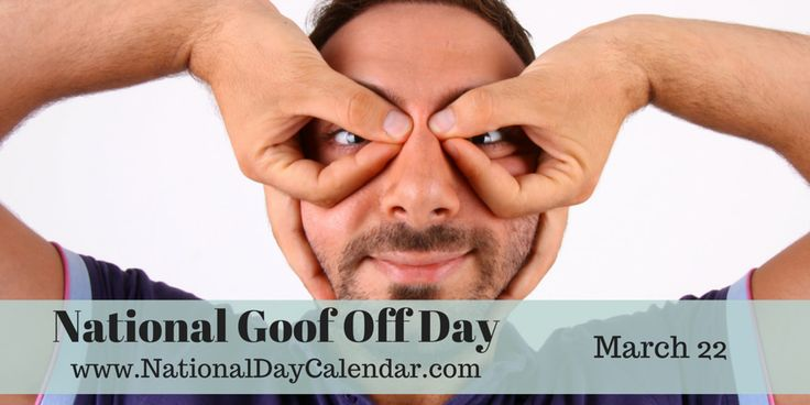 ... march 22 more national calendar days national goof off day march 22 1