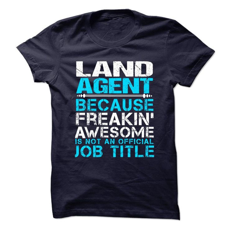 LAND AGENT Because Freaking Awesome Is Not An Official Job Title T-Shirts, Hoodies. GET IT ==► https://www.sunfrog.com/No-Category/LAND-AGENT--Freaking-Awesome.html?id=41382