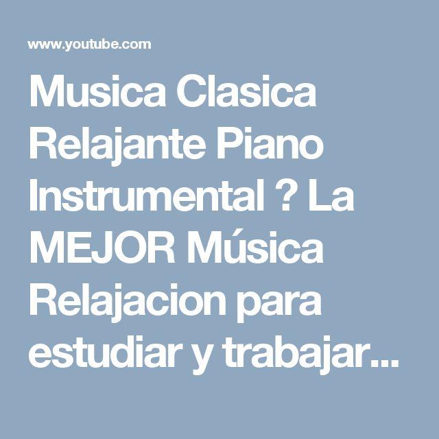 Musica Clasica Relajante Piano Instrumental 🎹 La MEJOR Música Relajacion para estudiar y trabajar - YouTube