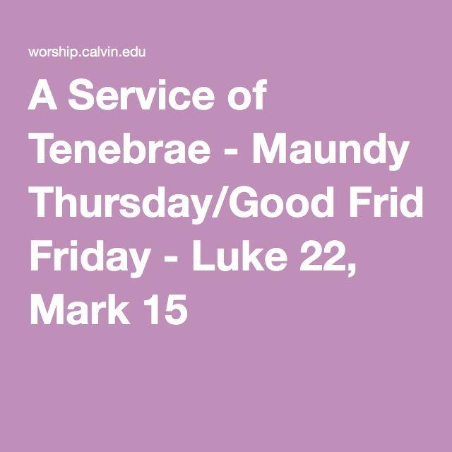 A Service of Tenebrae - Maundy Thursday/Good Friday - Luke 22, Mark 15