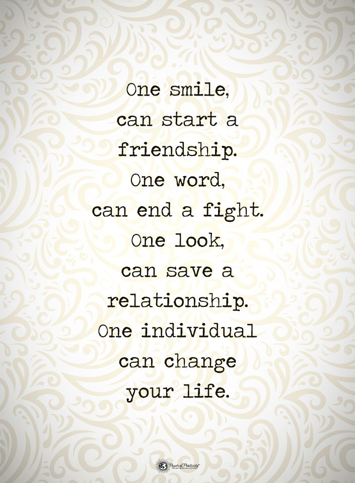 One smile can start a friendship. One word, can end a fight. One look can save a relationship. One individual can change your life. #powerofpositivity #positivewords #positivethinking #inspirationalquote #motivationalquotes #quotes #life #love #hope #faith #respect #smile #start #friendship #relationship #fight #save #individual #couple #change