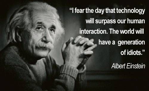 """★ """"I fear the day that technology will surpass our human interaction.  The world will have a generation of idiots."""" ★★★"""