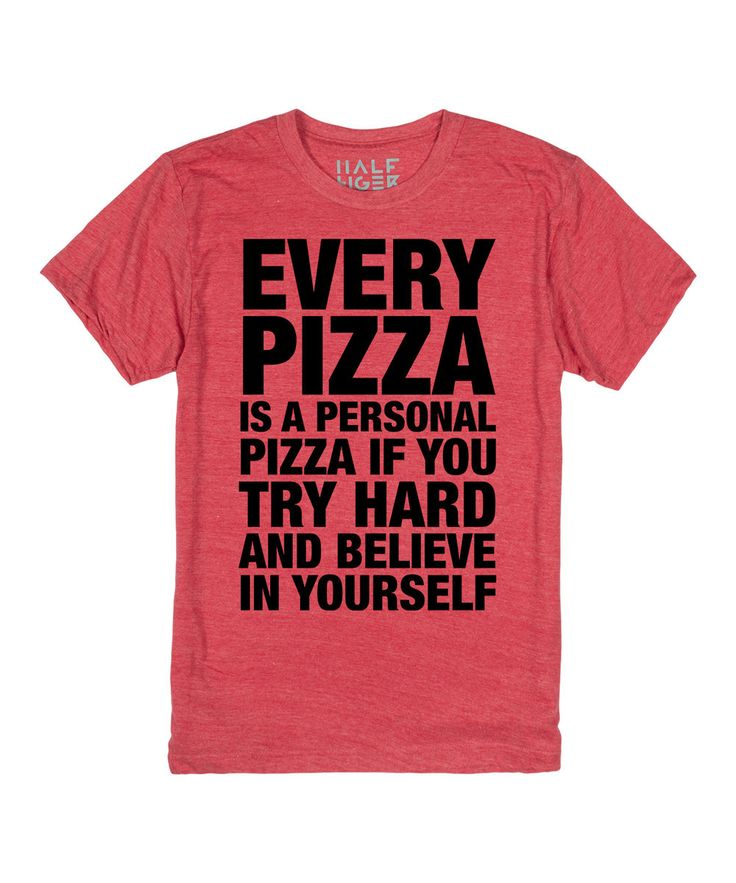 Pizza!! Believe In Yourself! #zulily