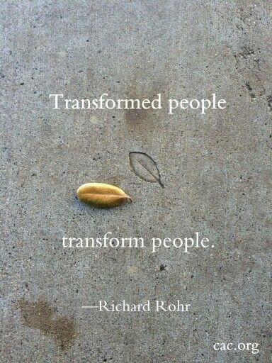 Transformed people transform people - Richard Rohr