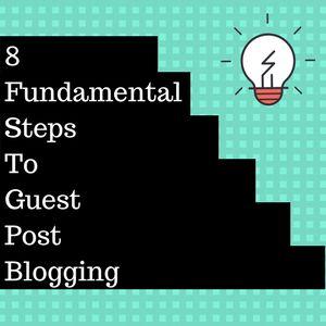 8 Basic Steps For Starting Guest Post Blogging