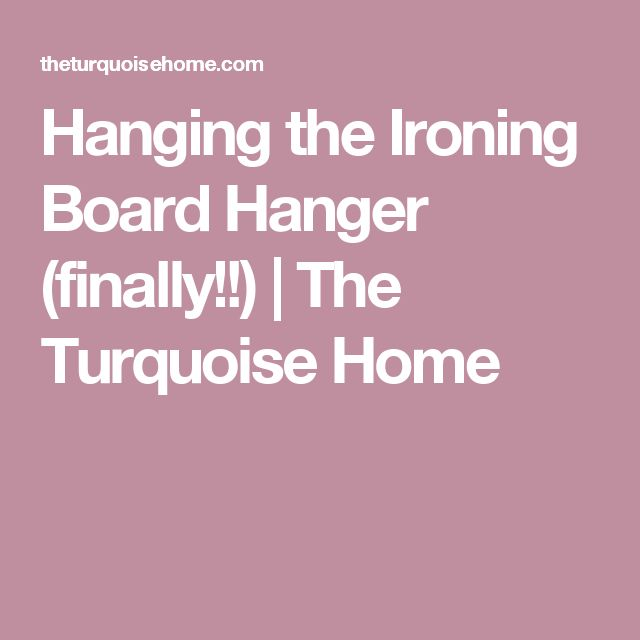 Hanging the Ironing Board Hanger (finally!!) | The Turquoise Home