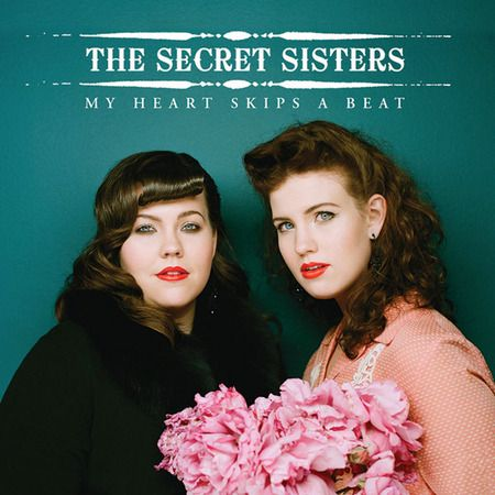 """My Heart Skips a Beat"" by The Secret Sisters"
