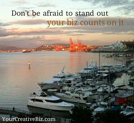 Don't be afraid to stand out, your biz counts on it.
