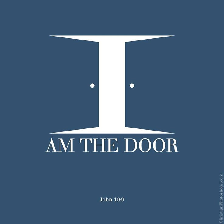 "John 10:9 ""I am the door: by me if any man enter in, he shall be saved, and shall go in and out, and find pasture."" GREAT graphic to illustrate this verse!"