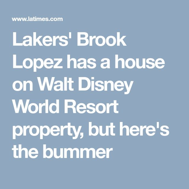 Lakers' Brook Lopez has a house on Walt Disney World Resort property, but here's the bummer