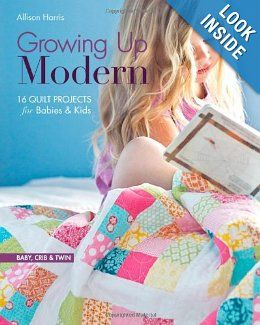 Growing Up Modern: 16 Quilt Projects for Babies & Kids: Allison Harris: 9781607056539: Amazon.com: Books