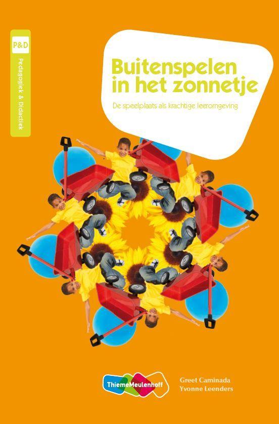 Greet Caminada & Yvonne Leenders. Buitenspelen in het zonnetje. De speelplaats als krachtige leeromgeving. Plaats: K/ACTIV.