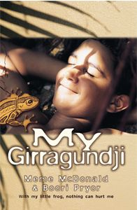 Book cover image for My Girragundji A story of growing up between two worlds. A small boy has a pet frog as his best mate and from it he gains courage.