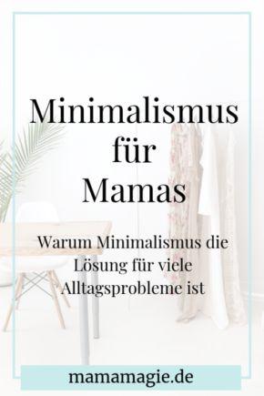 Warum Minimalismus F R M Tter Berlebens Not Wendig Ist