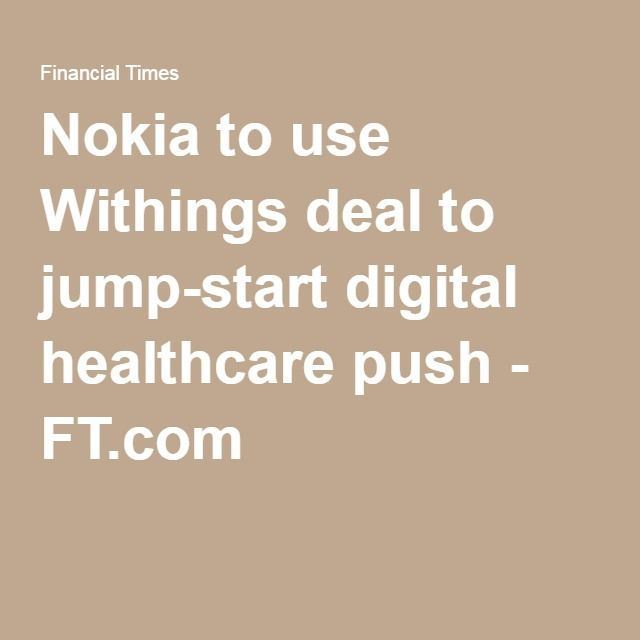 Nokia to use Withings deal to jump-start digital healthcare push - FT.com
