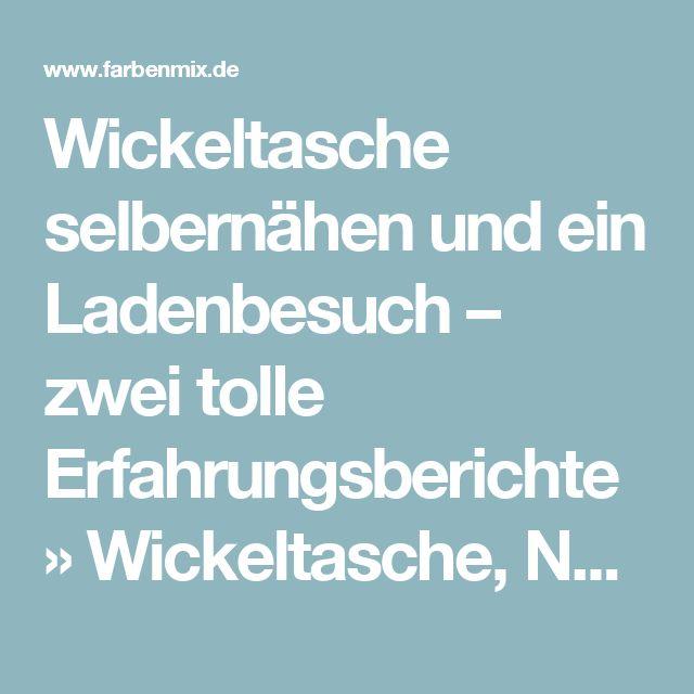 Wickeltasche selbernähen und ein Ladenbesuch – zwei tolle Erfahrungsberichte » Wickeltasche, Nähen, Elke, Liebe, Ganz, HIER » Farbenmix