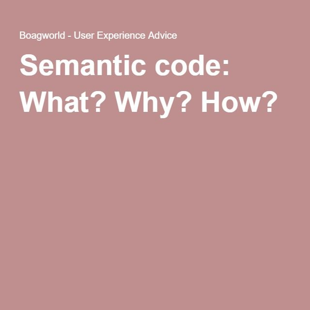 Semantic code: What? Why? How?