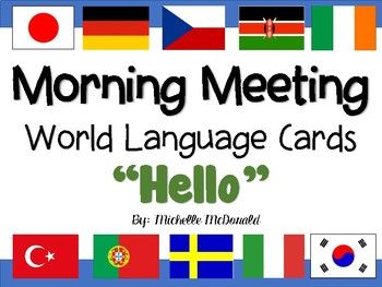 """Start your morning with a new way to say """"Hello."""" This pack includes over 30 different world language cards to implement into your Morning Meeting or Social Studies segment. Each card includes the name of the world language, as well as a flag representing a country from which the language is spoken."""