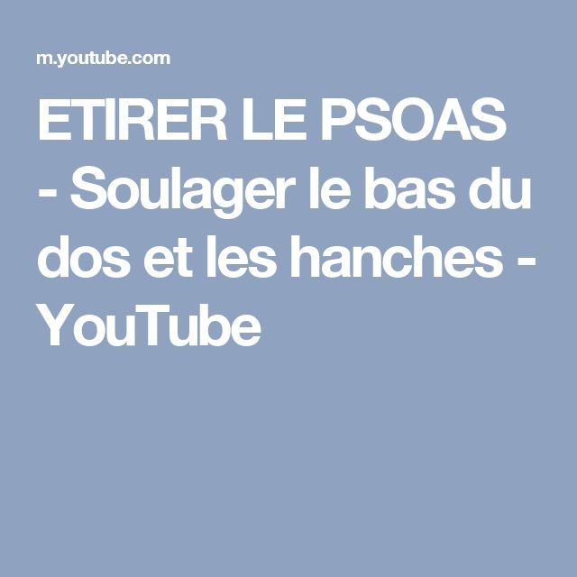 ETIRER LE PSOAS - Soulager le bas du dos et les hanches - YouTube