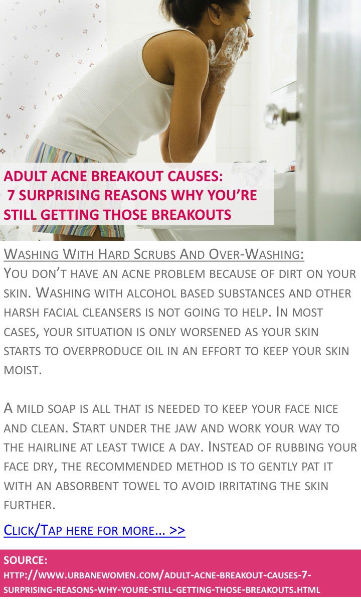 Adult acne breakout causes: 7 surprising reasons why you're STILL getting those breakouts - Washing with hard scrubs and over-washing - Click for more: http://www.urbanewomen.com/adult-acne-breakout-causes-7-surprising-reasons-why-youre-still-getting-those-breakouts.html