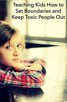 Teaching Kids How To Set Boundaries and Keep Toxic People out Love love love love love this!! So helpful! Makes me feel good that I've offered similar advice to my girly when she's had friends who are toxic.