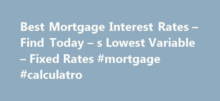 Best Mortgage Interest Rates – Find Today – s Lowest Variable – Fixed Rates #mortgage #calculatro http://mortgage.remmont.com/best-mortgage-interest-rates-find-today-s-lowest-variable-fixed-rates-mortgage-calculatro/  #houston mortgage rates # Location Please ensure your location is correct in order to find the best rates available in your area. Best Mortgage Rates in Canada Rates updated: September 17, 2016 12:06 PM We shop the most competitive brokers, lenders and banks in Canada to bring…