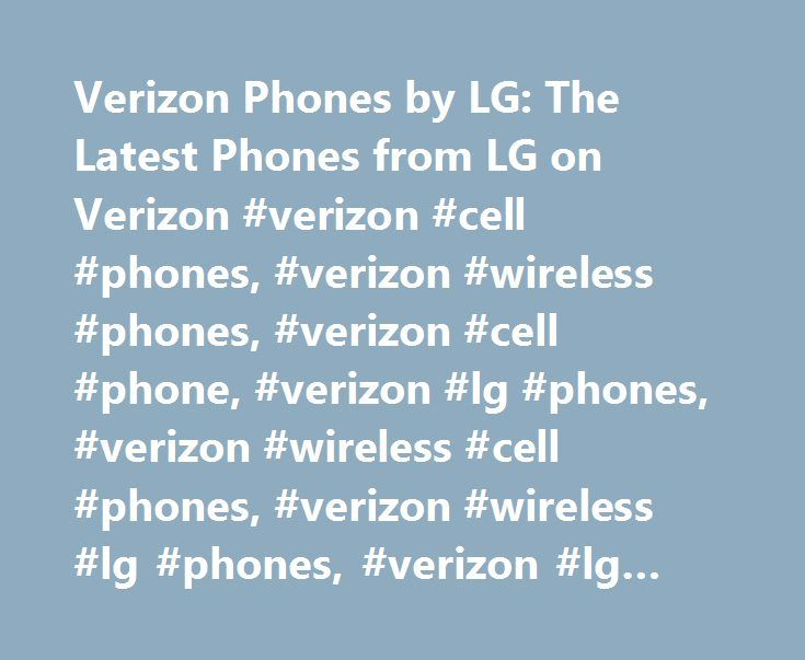Verizon Phones by LG: The Latest Phones from LG on Verizon #verizon #cell #phones, #verizon #wireless #phones, #verizon #cell #phone, #verizon #lg #phones, #verizon #wireless #cell #phones, #verizon #wireless #lg #phones, #verizon #lg #cell #phones http://singapore.remmont.com/verizon-phones-by-lg-the-latest-phones-from-lg-on-verizon-verizon-cell-phones-verizon-wireless-phones-verizon-cell-phone-verizon-lg-phones-verizon-wireless-cell-phones-verizon/  To properly experience our LG.com…