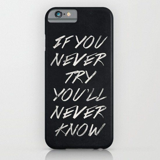 If you never try you will never know 3 iphone case, smartphone