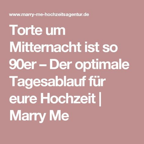 Torte um Mitternacht ist so 90er – Der optimale Tagesablauf für eure Hochzeit | Marry Me