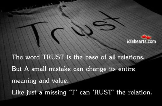 Trust is indeed the base of a relation, sooo true!