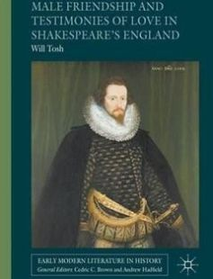 Male Friendship and Testimonies of Love in Shakespeare?s England free download by Will Tosh (auth.) ISBN: 9781137494962 with BooksBob. Fast and free eBooks download.  The post Male Friendship and Testimonies of Love in Shakespeare?s England Free Download appeared first on Booksbob.com.