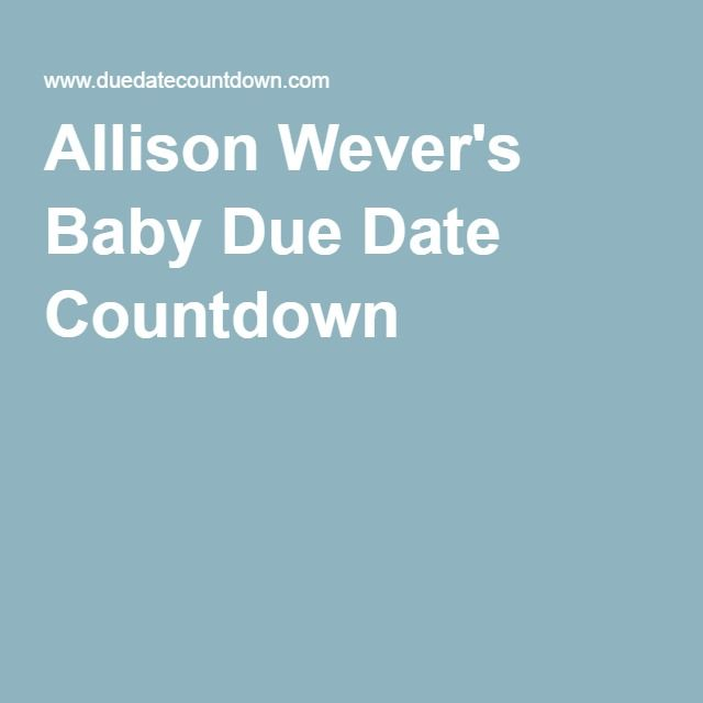 Allison Wever's Baby Due Date Countdown