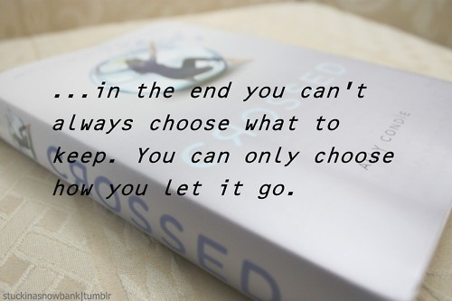 ...in the end you can't always choose what to keep. You can only choose how you let it go.