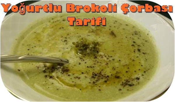 Yogurtlu Brokoli Corbasi Brokoli Gida Yemek