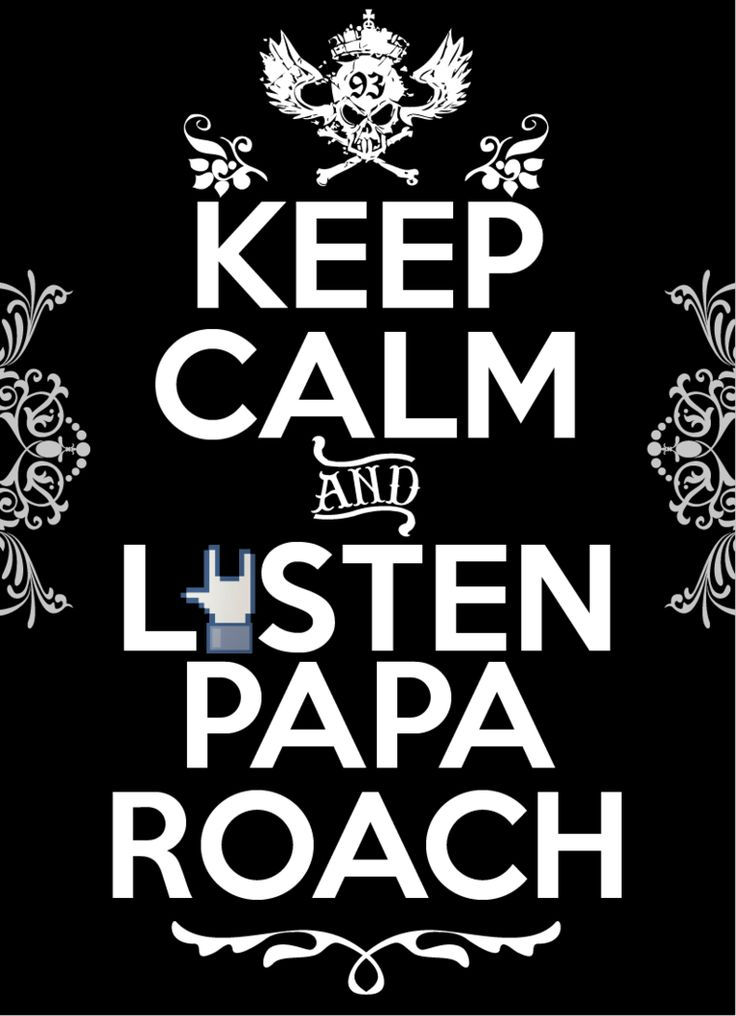 Keep Calm and listen PAPA ROACH by DarkoJuan on DeviantArt