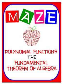 "This maze is a good review of  ""The Fundamental Theorem of Algebra"" .  Students are expected to be familiar with:   -  Polynomial Functions (Definition)   -  Finding the degree of a Polynomial Function (Check out this product at my store  Maze - Classifying PolynomialsThere are 19 questions where a different function is given (Polynomial functions as well as not polynomial functions)."