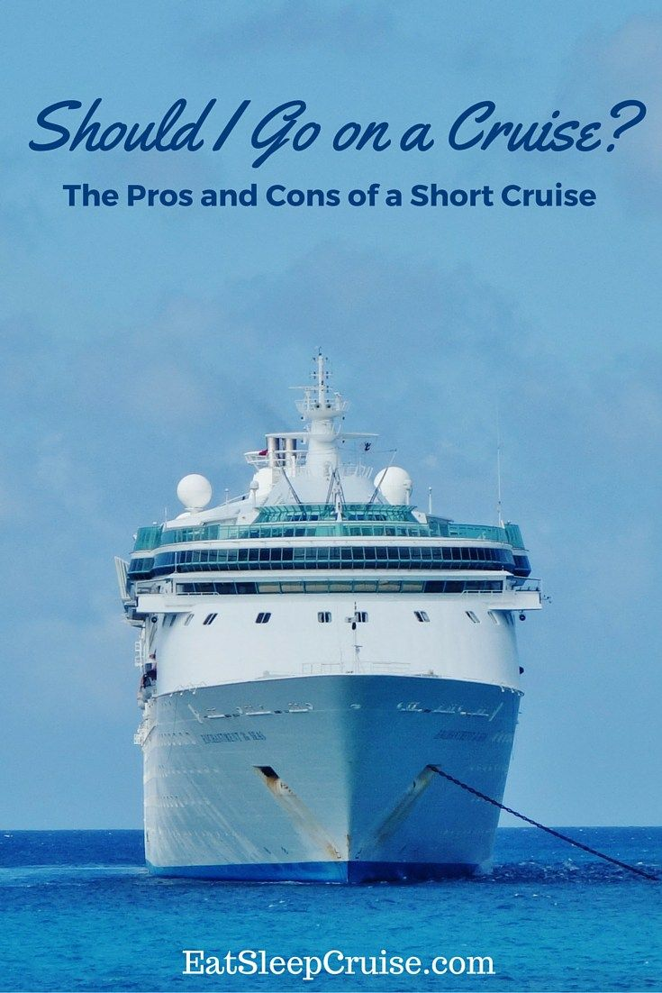 Should I Go on a Cruise? We give you our Pros and Cons of a Short Cruise to help you decide!